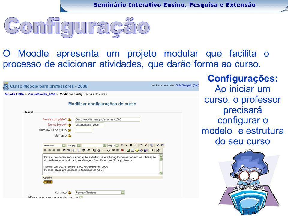 O Moodle apresenta um projeto modular que facilita o processo de adicionar atividades, que darão forma ao curso.