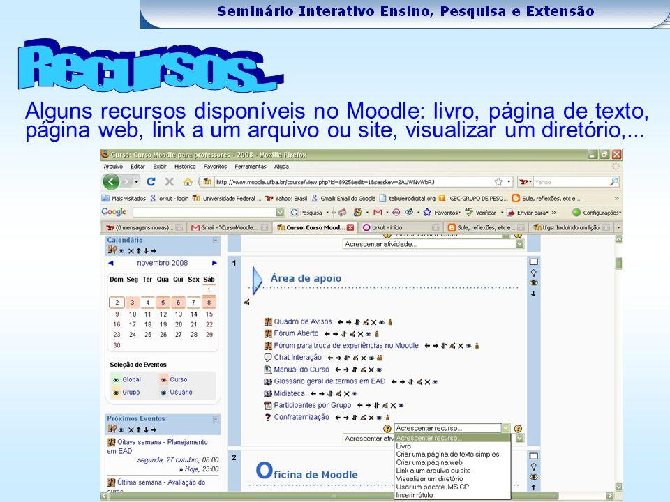Alguns recursos disponíveis no Moodle: livro, página de texto, página web, link a um arquivo ou site, visualizar um diretório,...