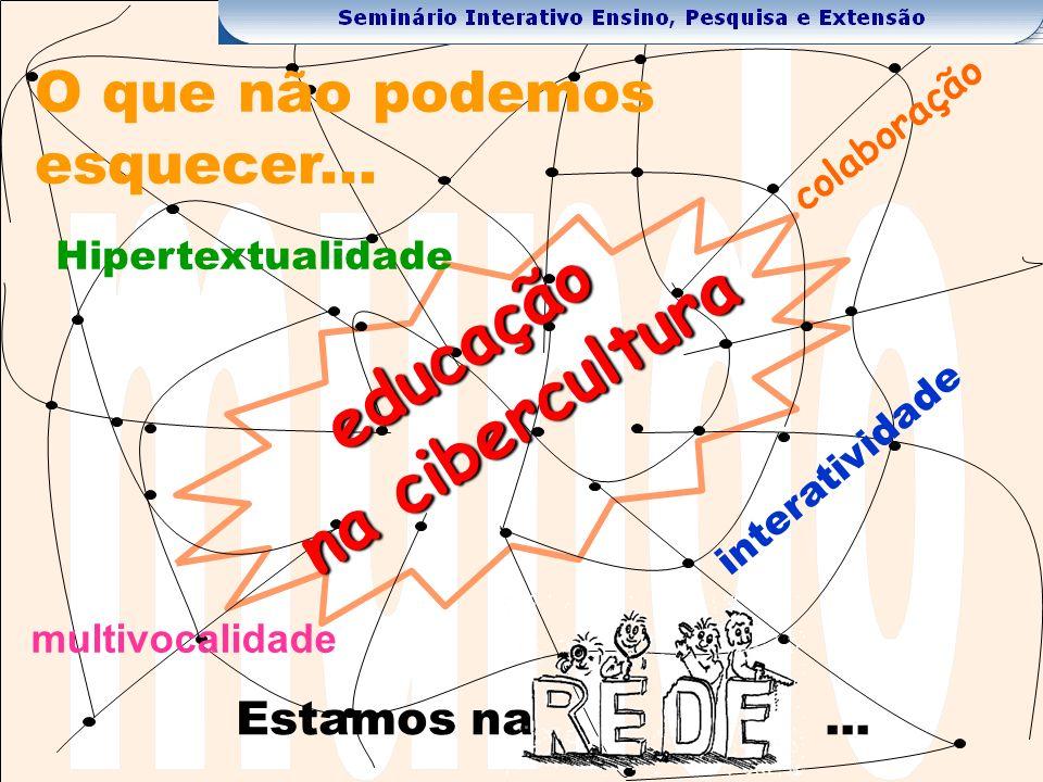 educação na cibercultura O que não podemos esquecer...