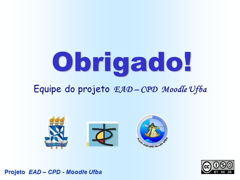Obrigado! Equipe do projeto EAD – CPD Moodle Ufba Projeto EAD – CPD - Moodle Ufba