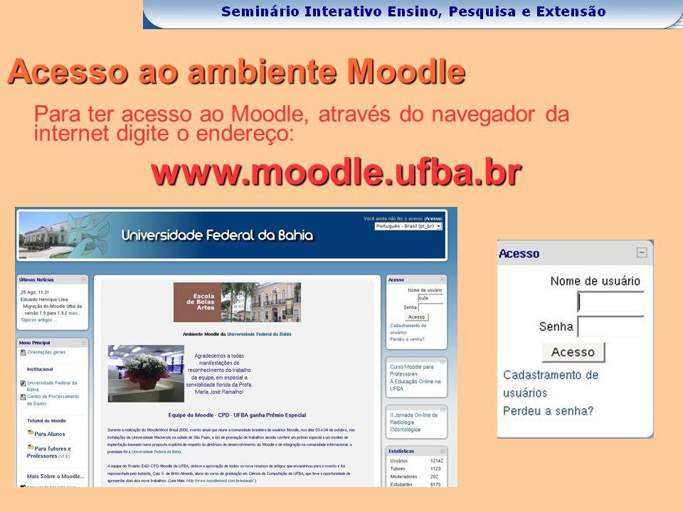 Acesso ao ambiente Moodle Para ter acesso ao Moodle, através do navegador da internet digite o endereço:www.moodle.ufba.br