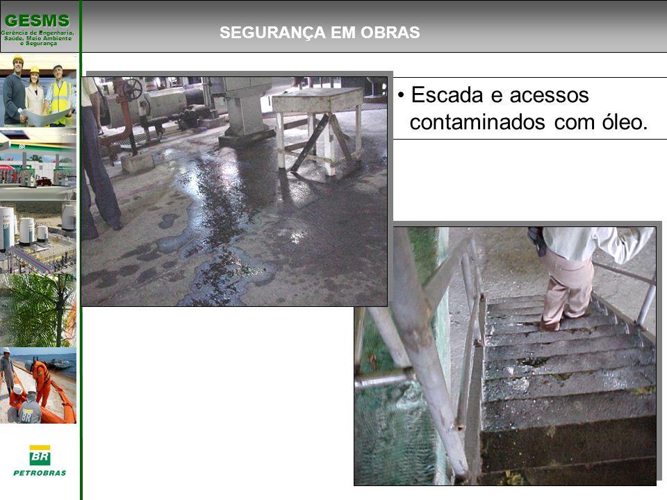 Gerência de Engenharia, Gerência de Engenharia, Saúde, Meio Ambiente e Segurança e Segurança GESMS Escada e acessos contaminados com óleo. SEGURANÇA E