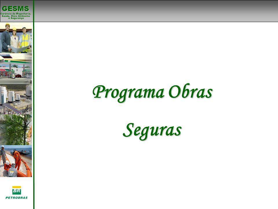 Gerência de Engenharia, Gerência de Engenharia, Saúde, Meio Ambiente e Segurança e Segurança GESMS Programa Obras Seguras