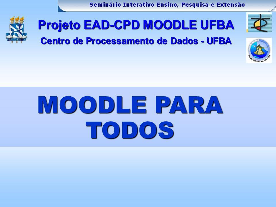 MOODLE PARA TODOS Projeto EAD-CPD MOODLE UFBA Centro de Processamento de Dados - UFBA