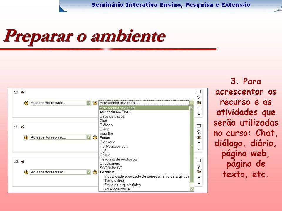 Preparar o ambiente 3. Para acrescentar os recurso e as atividades que serão utilizadas no curso: Chat, diálogo, diário, página web, página de texto,