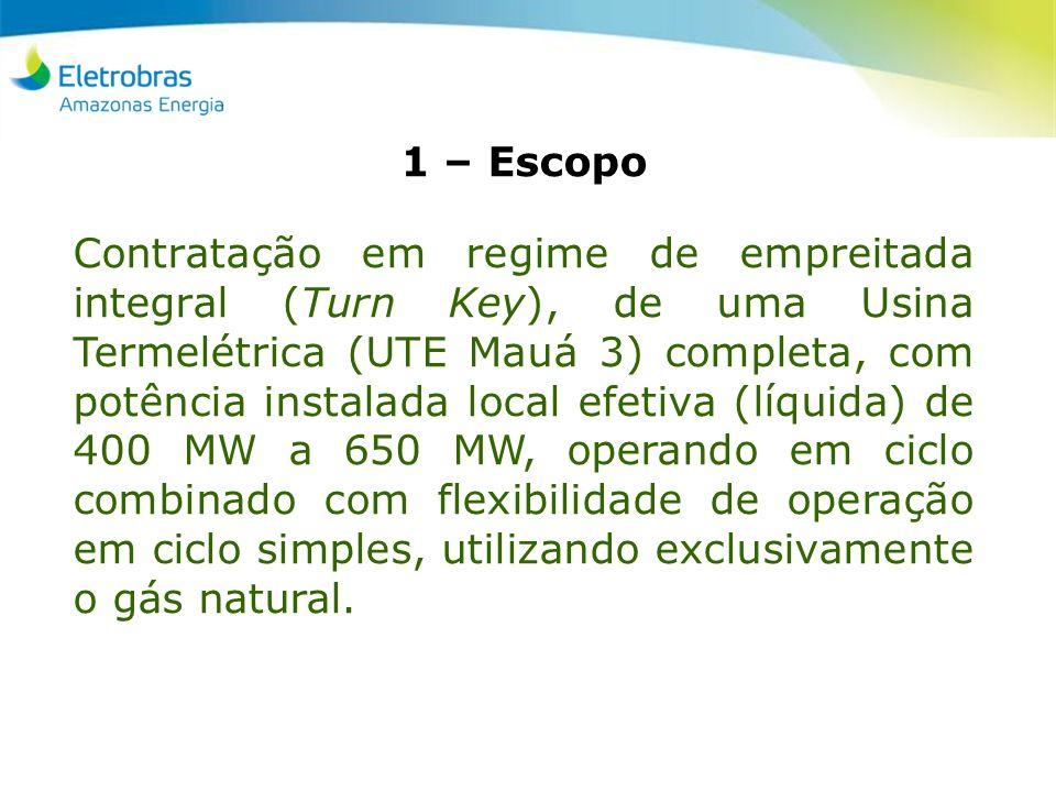 1 – Escopo Contratação em regime de empreitada integral (Turn Key), de uma Usina Termelétrica (UTE Mauá 3) completa, com potência instalada local efet