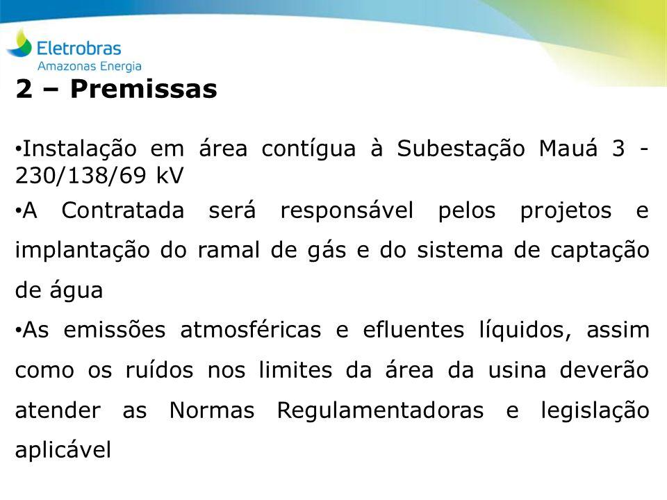 2 – Premissas Instalação em área contígua à Subestação Mauá 3 - 230/138/69 kV A Contratada será responsável pelos projetos e implantação do ramal de g