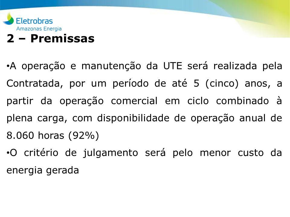 2 – Premissas A operação e manutenção da UTE será realizada pela Contratada, por um período de até 5 (cinco) anos, a partir da operação comercial em c