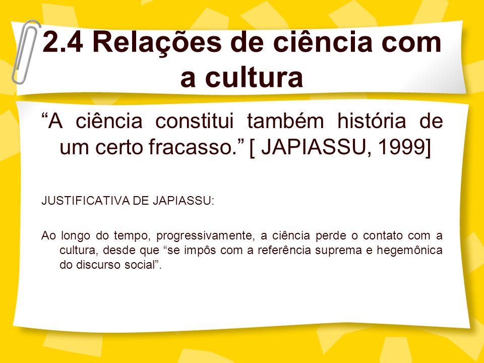 2.4 Relações de ciência com a cultura A ciência constitui também história de um certo fracasso.