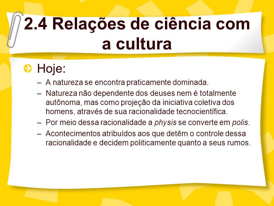 2.4 Relações de ciência com a cultura Hoje: –A natureza se encontra praticamente dominada.