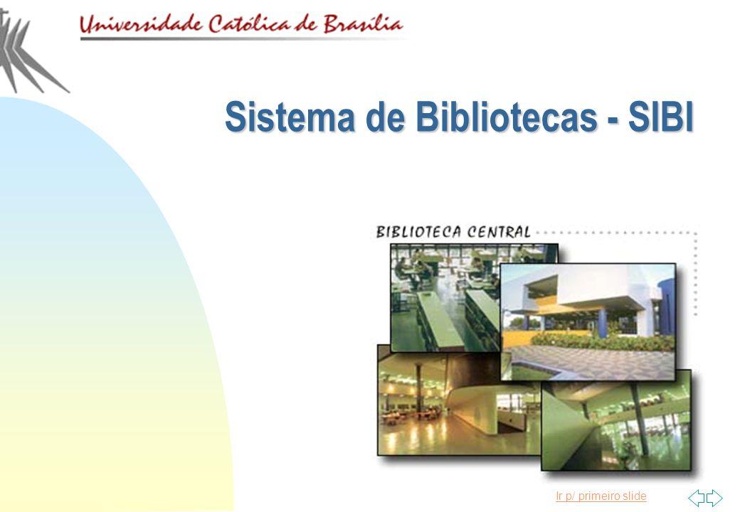Ir p/ primeiro slide Sistema de Bibliotecas - SIBI
