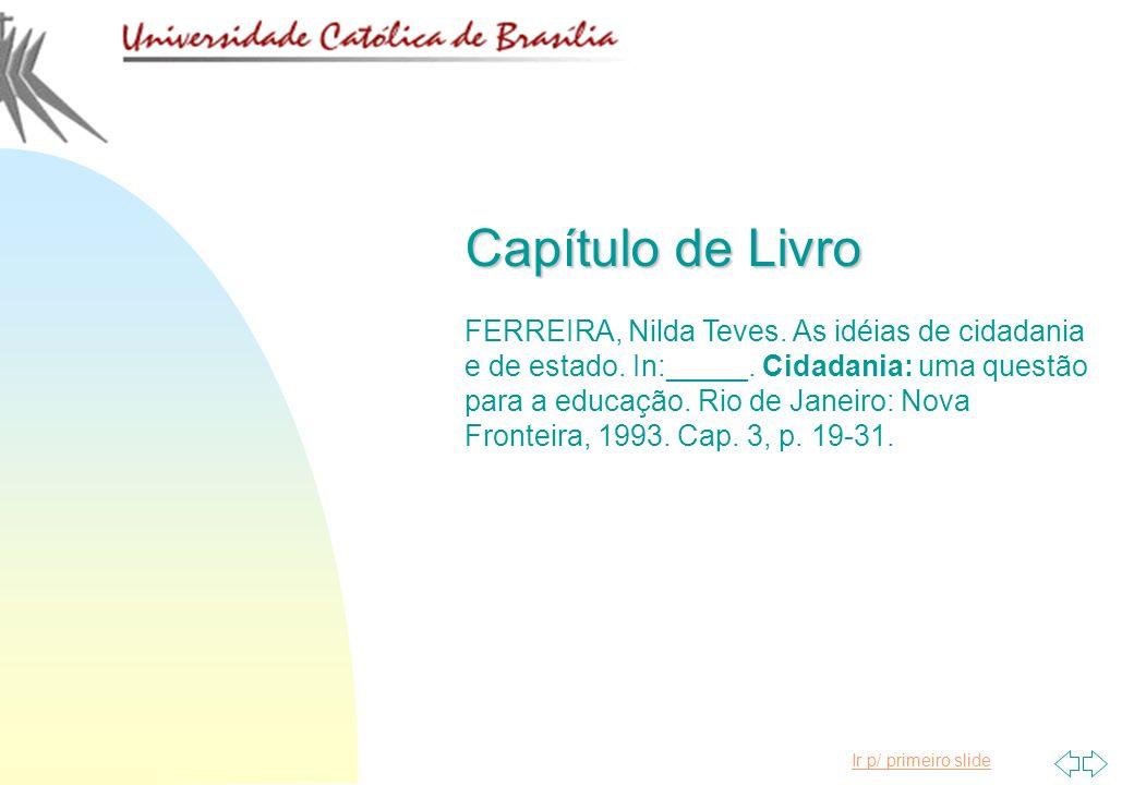 Ir p/ primeiro slide Capítulo de Livro FERREIRA, Nilda Teves. As idéias de cidadania e de estado. In:_____. Cidadania: uma questão para a educação. Ri