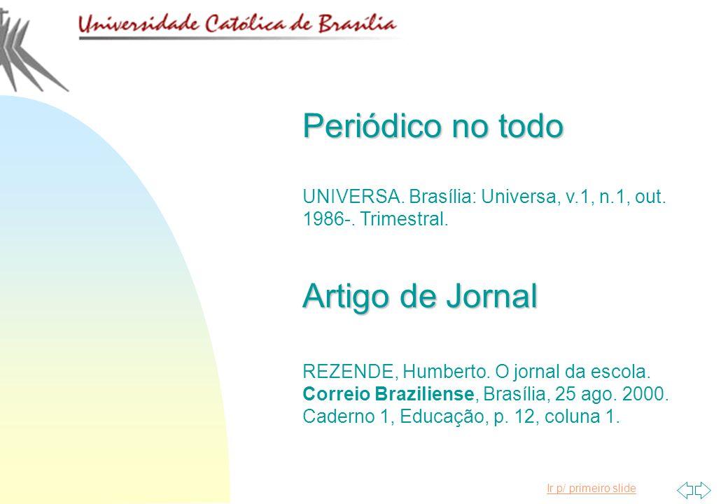 Ir p/ primeiro slide Periódico no todo UNIVERSA. Brasília: Universa, v.1, n.1, out. 1986-. Trimestral. Artigo de Jornal REZENDE, Humberto. O jornal da