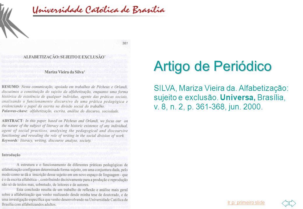 Ir p/ primeiro slide Artigo de Periódico SILVA, Mariza Vieira da. Alfabetização: sujeito e exclusão. Universa, Brasília, v. 8, n. 2, p. 361-368, jun.