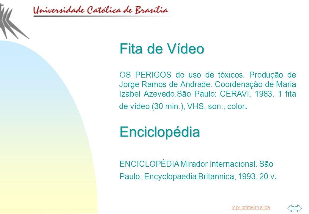 Ir p/ primeiro slide Fita de Vídeo OS PERIGOS do uso de tóxicos. Produção de Jorge Ramos de Andrade. Coordenação de Maria Izabel Azevedo.São Paulo: CE