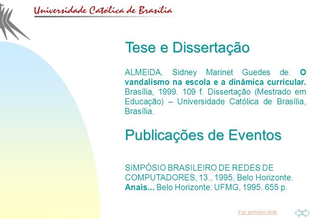 Ir p/ primeiro slide Tese e Dissertação ALMEIDA, Sidney Marinet Guedes de. O vandalismo na escola e a dinâmica curricular. Brasília, 1999. 109 f. Diss