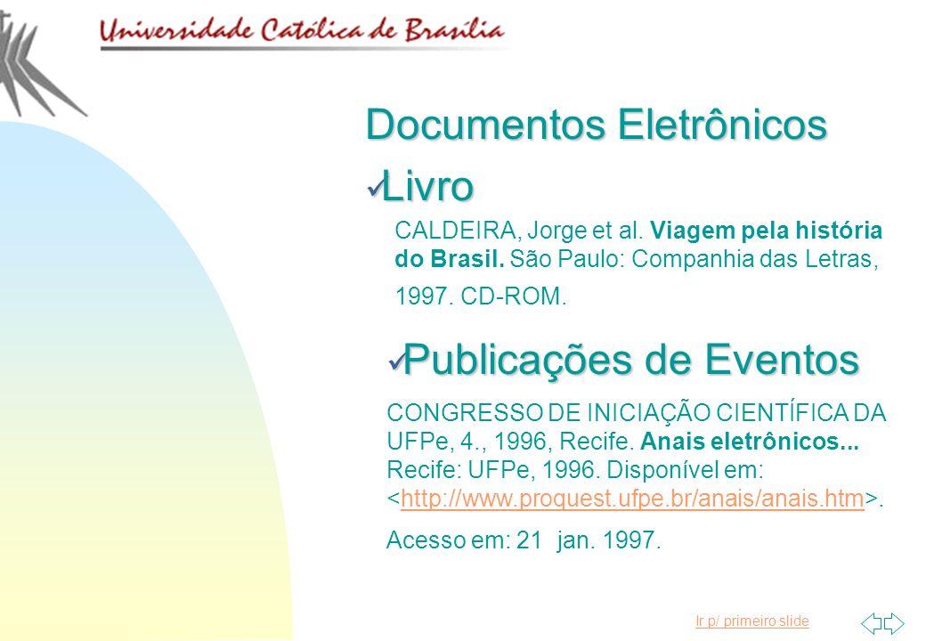 Ir p/ primeiro slide Documentos Eletrônicos Livro Livro CALDEIRA, Jorge et al. Viagem pela história do Brasil. São Paulo: Companhia das Letras, 1997.