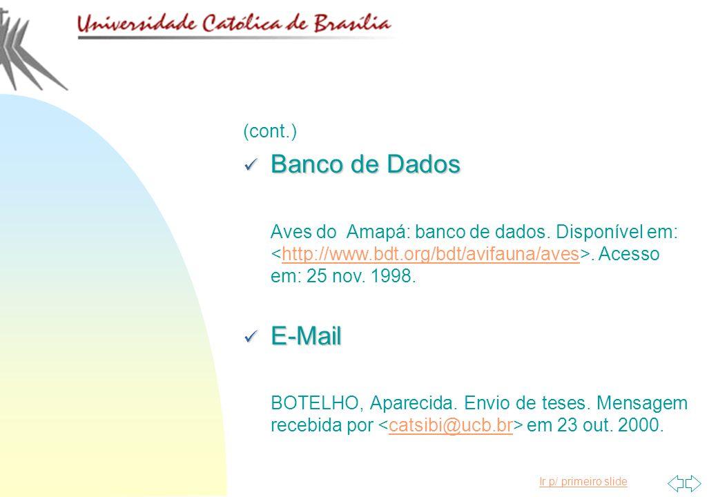 Ir p/ primeiro slide (cont.) Banco de Dados Banco de Dados Aves do Amapá: banco de dados. Disponível em:. Acesso em: 25 nov. 1998.http://www.bdt.org/b