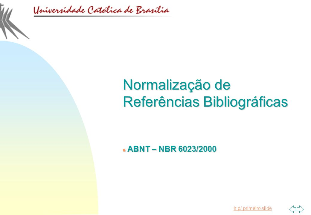 Ir p/ primeiro slide Normalização de Referências Bibliográficas n ABNT – NBR 6023/2000