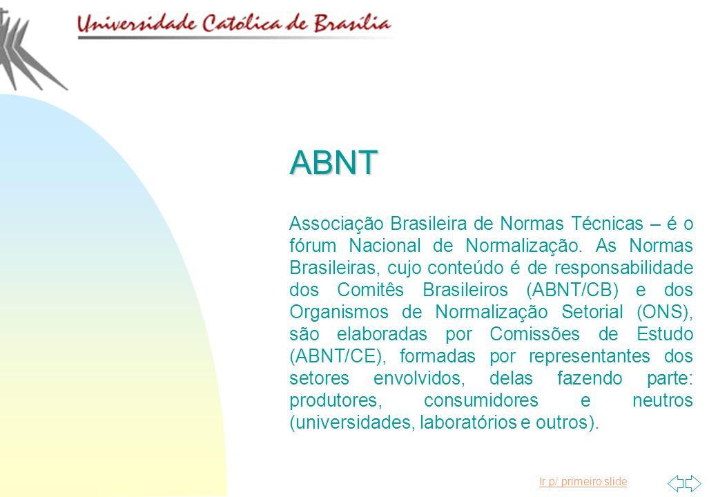 Ir p/ primeiro slideABNT Associação Brasileira de Normas Técnicas – é o fórum Nacional de Normalização. As Normas Brasileiras, cujo conteúdo é de resp