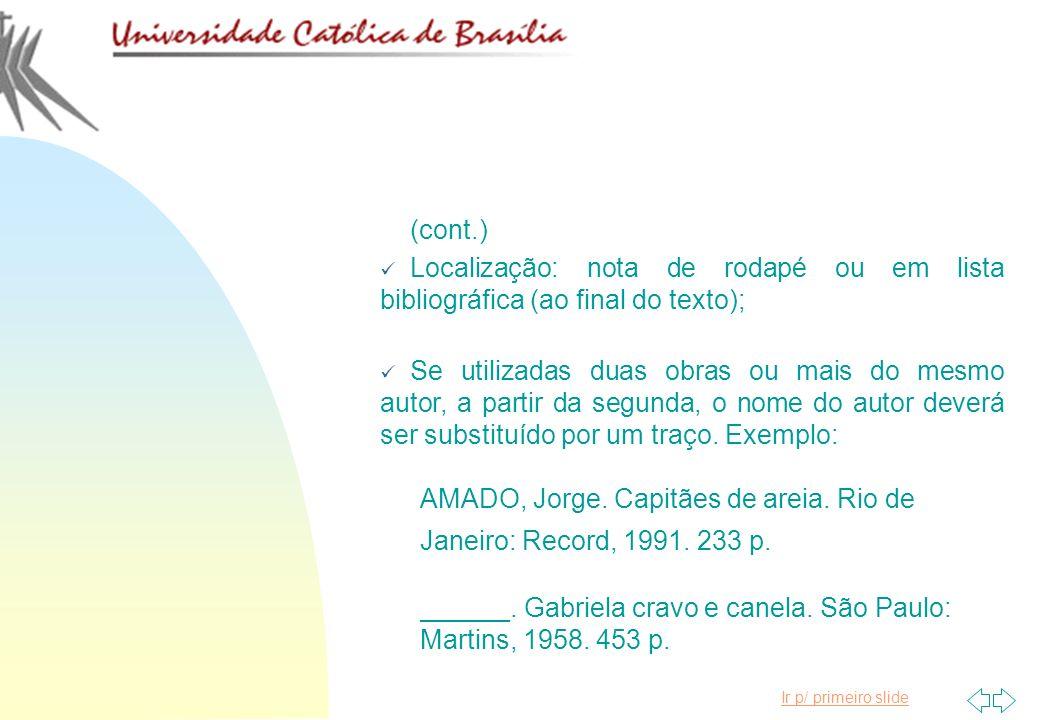 Ir p/ primeiro slide (cont.) Localização: nota de rodapé ou em lista bibliográfica (ao final do texto); Se utilizadas duas obras ou mais do mesmo auto