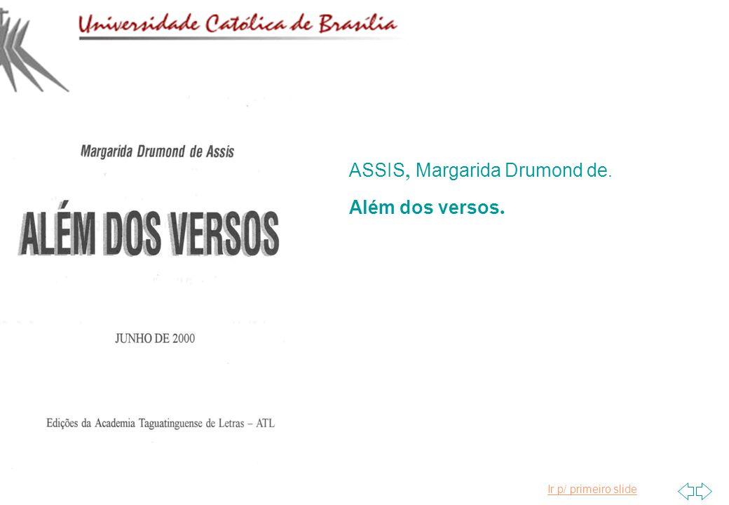 Ir p/ primeiro slide ASSIS, Margarida Drumond de. Além dos versos.