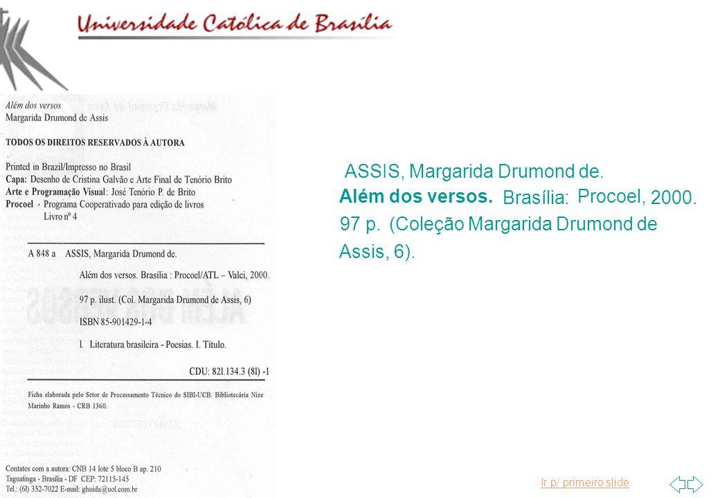 Ir p/ primeiro slide ASSIS, Margarida Drumond de. Além dos versos. Brasília: Procoel, 2000. 97 p.(Coleção Margarida Drumond de Assis, 6).