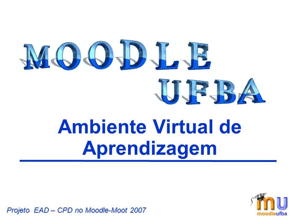 Ambiente Virtual de Aprendizagem Projeto EAD – CPD no Moodle-Moot 2007