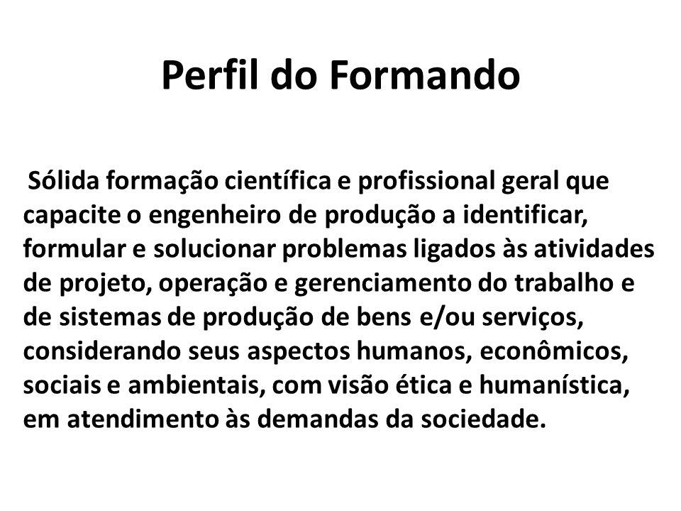 Perfil do Formando Sólida formação científica e profissional geral que capacite o engenheiro de produção a identificar, formular e solucionar problema