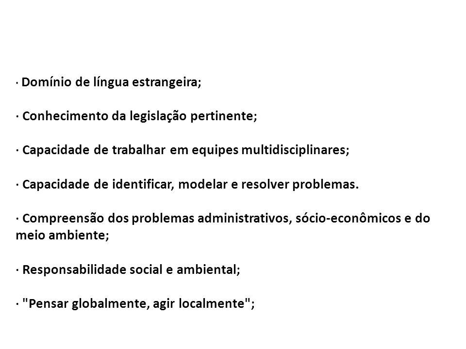 · Domínio de língua estrangeira; · Conhecimento da legislação pertinente; · Capacidade de trabalhar em equipes multidisciplinares; · Capacidade de ide