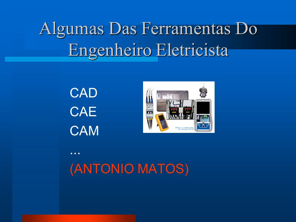 Algumas Das Ferramentas Do Engenheiro Eletricista CAD CAE CAM... (ANTONIO MATOS)