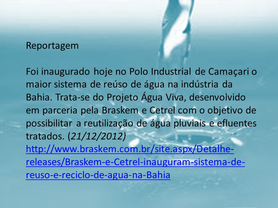 Reportagem Foi inaugurado hoje no Polo Industrial de Camaçari o maior sistema de reúso de água na indústria da Bahia. Trata-se do Projeto Água Viva, d