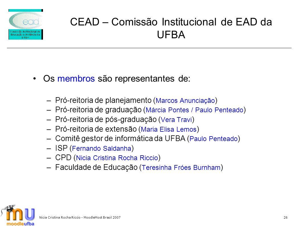 Nicia Cristina Rocha Riccio - MoodleMoot Brasil 200726 CEAD – Comissão Institucional de EAD da UFBA Os membros são representantes de: –Pró-reitoria de