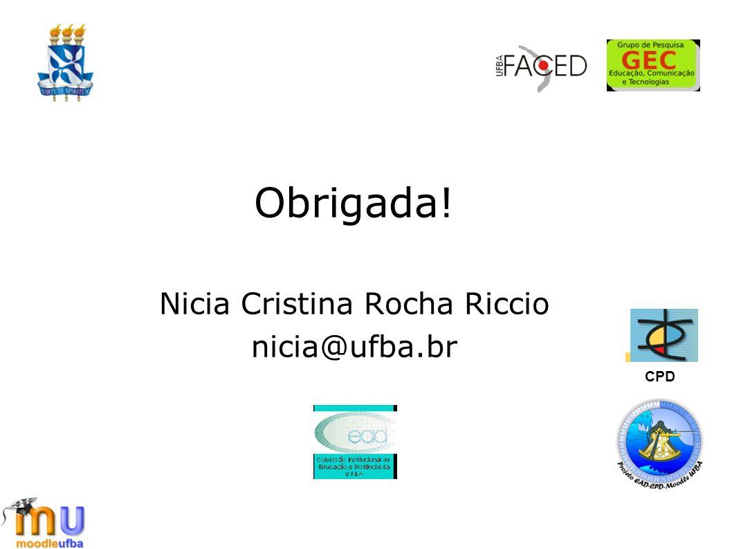 Obrigada! Nicia Cristina Rocha Riccio nicia@ufba.br CPD
