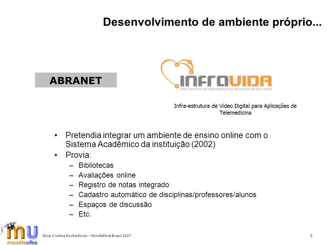 Nicia Cristina Rocha Riccio - MoodleMoot Brasil 20075 Desenvolvimento de ambiente próprio... Pretendia integrar um ambiente de ensino online com o Sis