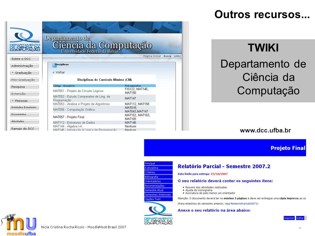 Nicia Cristina Rocha Riccio - MoodleMoot Brasil 20078 Outros recursos... TWIKI Departamento de Ciência da Computação www.dcc.ufba.br