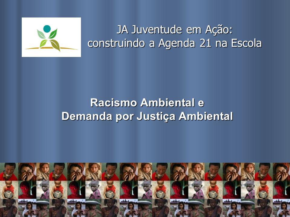 Racismo Ambiental e Demanda por Justiça Ambiental JA Juventude em Ação: construindo a Agenda 21 na Escola