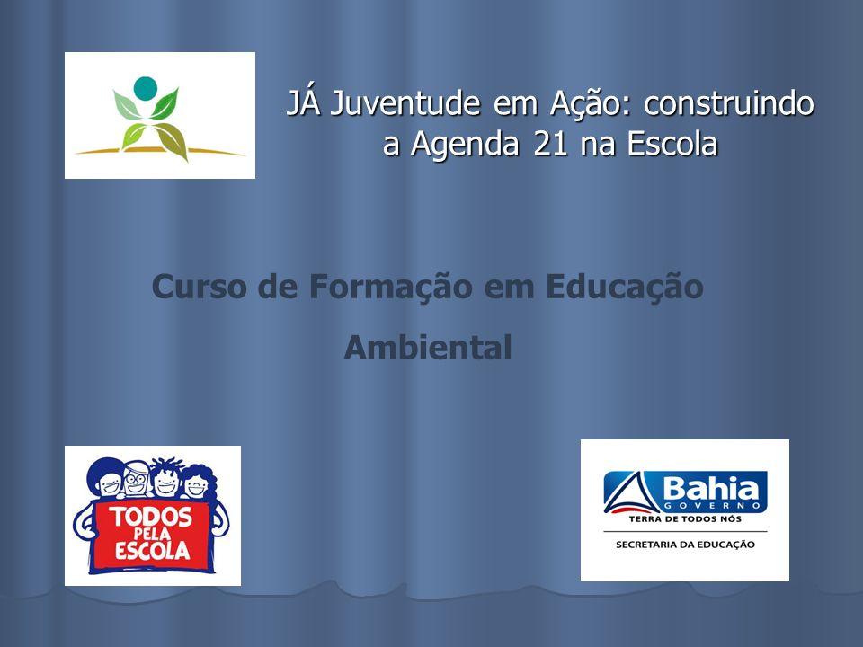 JÁ Juventude em Ação: construindo a Agenda 21 na Escola Curso de Formação em Educação Ambiental