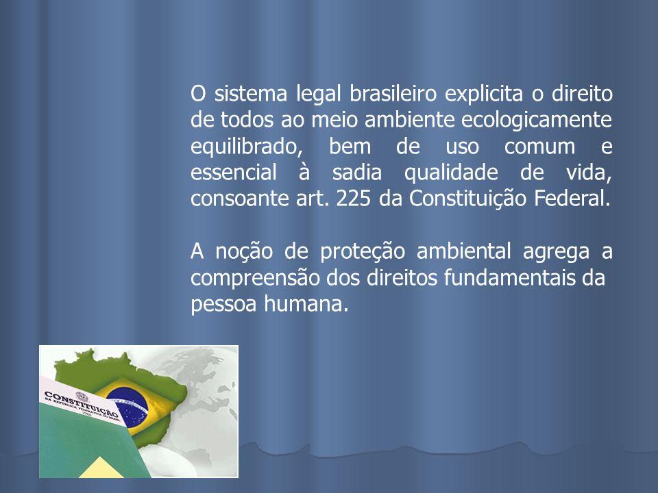 O sistema legal brasileiro explicita o direito de todos ao meio ambiente ecologicamente equilibrado, bem de uso comum e essencial à sadia qualidade de