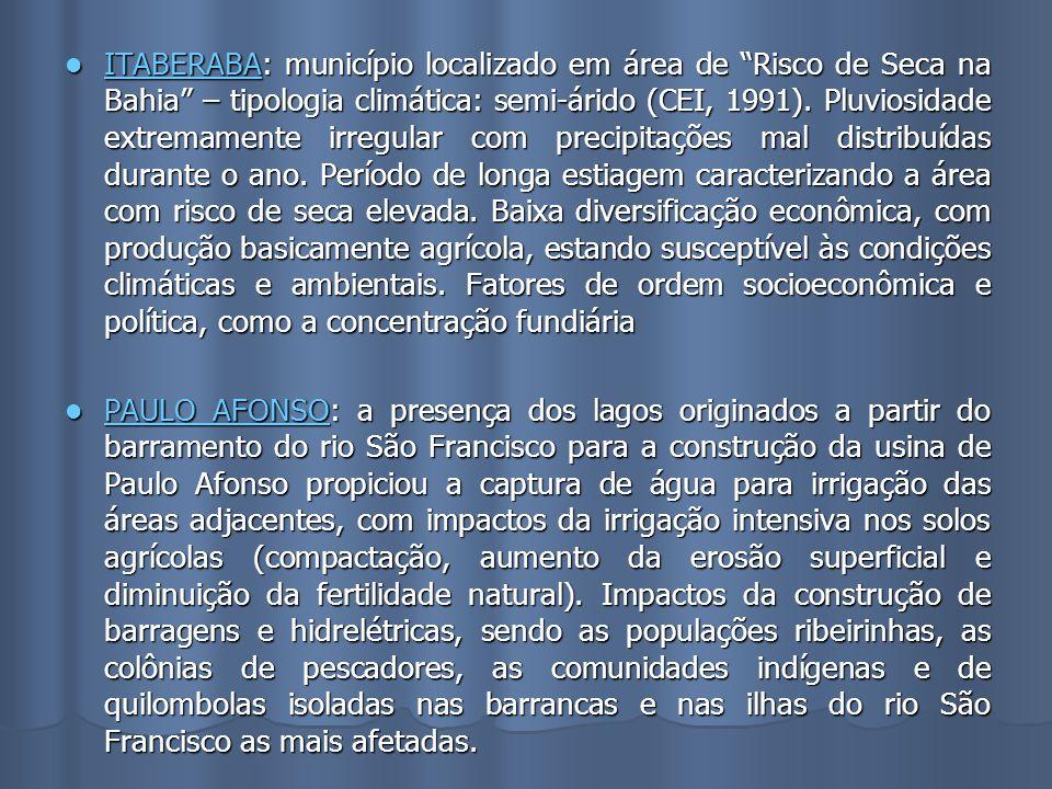 ITABERABA: município localizado em área de Risco de Seca na Bahia – tipologia climática: semi-árido (CEI, 1991). Pluviosidade extremamente irregular c