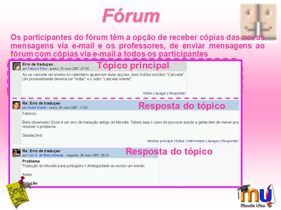 Fórum Os participantes do fórum têm a opção de receber cópias das novas mensagens via e-mail e os professores, de enviar mensagens ao fórum com cópias via e-mail a todos os participantes Tópico principal Resposta do tópico