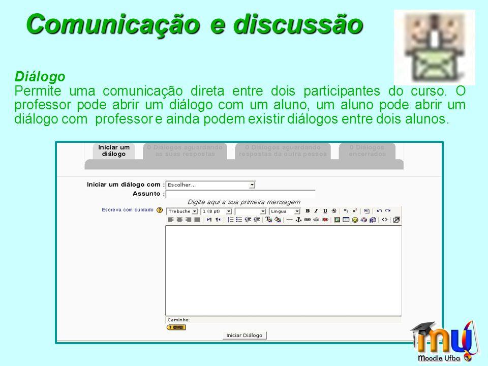 Diálogo Permite uma comunicação direta entre dois participantes do curso.