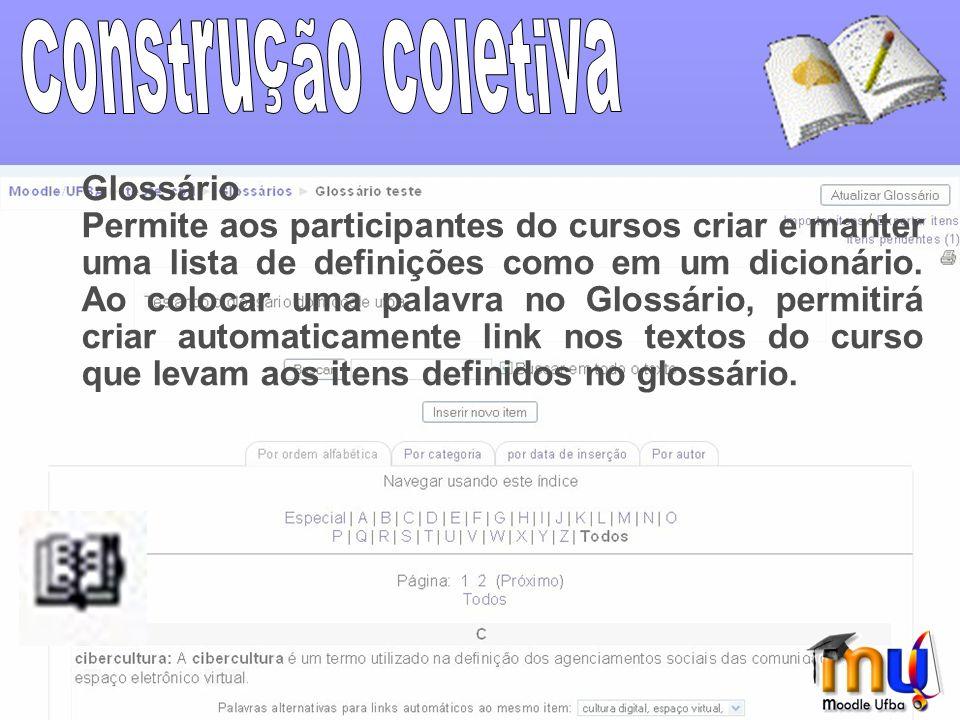 Glossário Permite aos participantes do cursos criar e manter uma lista de definições como em um dicionário.