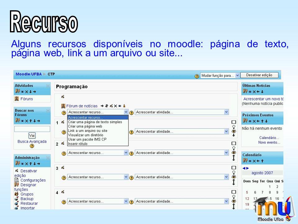 Alguns recursos disponíveis no moodle: página de texto, página web, link a um arquivo ou site...