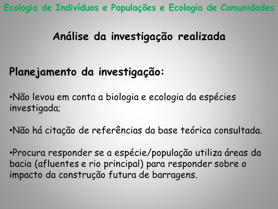 Ecologia de Indivíduos e Populações e Ecologia de Comunidades Análise da investigação realizada Planejamento da investigação: Não levou em conta a bio