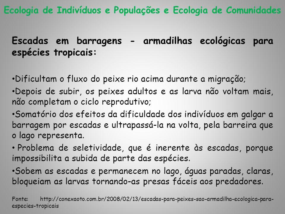 Ecologia de Indivíduos e Populações e Ecologia de Comunidades Escadas em barragens - armadilhas ecológicas para espécies tropicais: Dificultam o fluxo