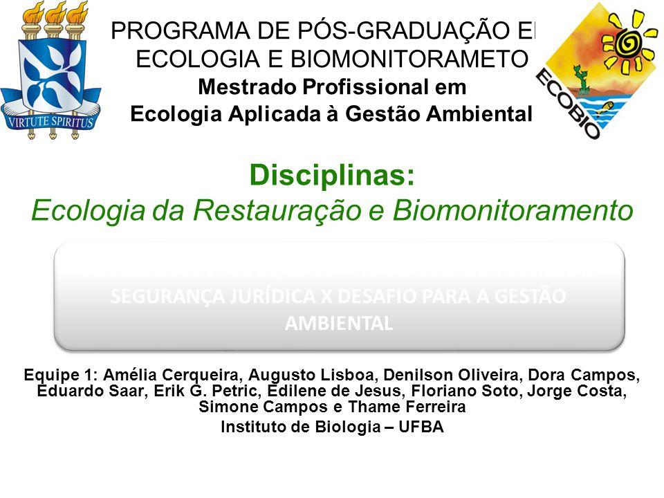 Equipe 1: Instituto de Biologia – UFBA (...) A legislação sozinha não resolve nada; ela apenas dá as regras do jogo.