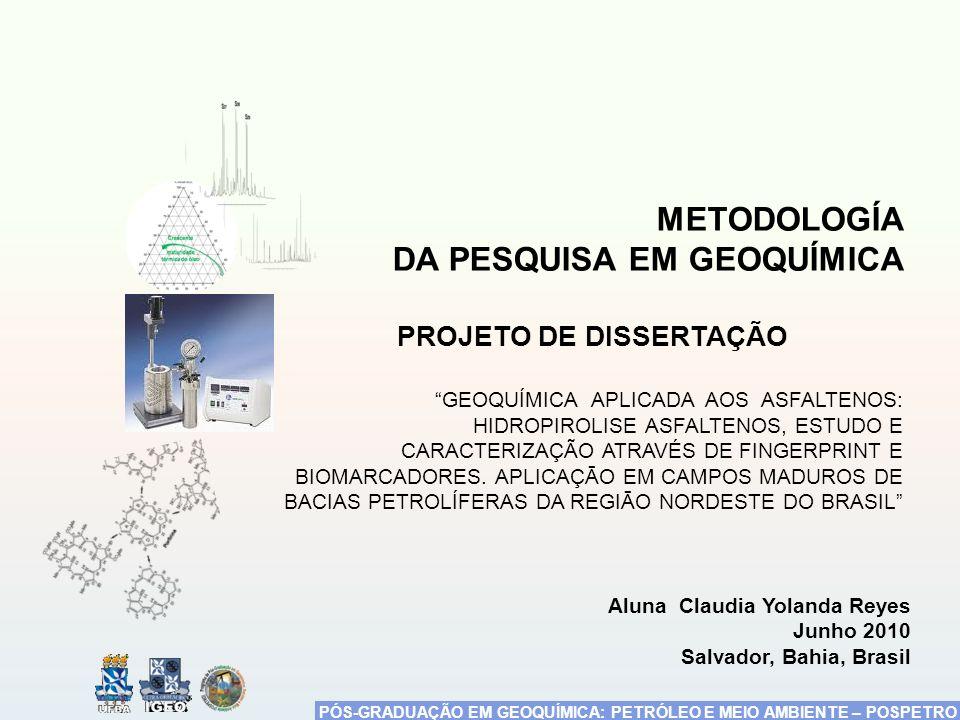 PÓS-GRADUAÇÃO EM GEOQUÍMICA: PETRÓLEO E MEIO AMBIENTE – POSPETRO METODOLOGÍA DA PESQUISA EM GEOQUÍMICA PROJETO DE DISSERTAÇÃO GEOQUÍMICA APLICADA AOS