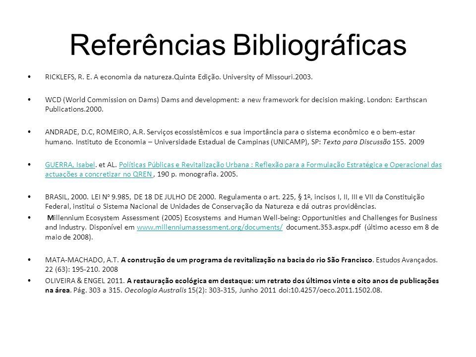 Referências Bibliográficas RICKLEFS, R. E. A economia da natureza.Quinta Edição. University of Missouri.2003. WCD (World Commission on Dams) Dams and
