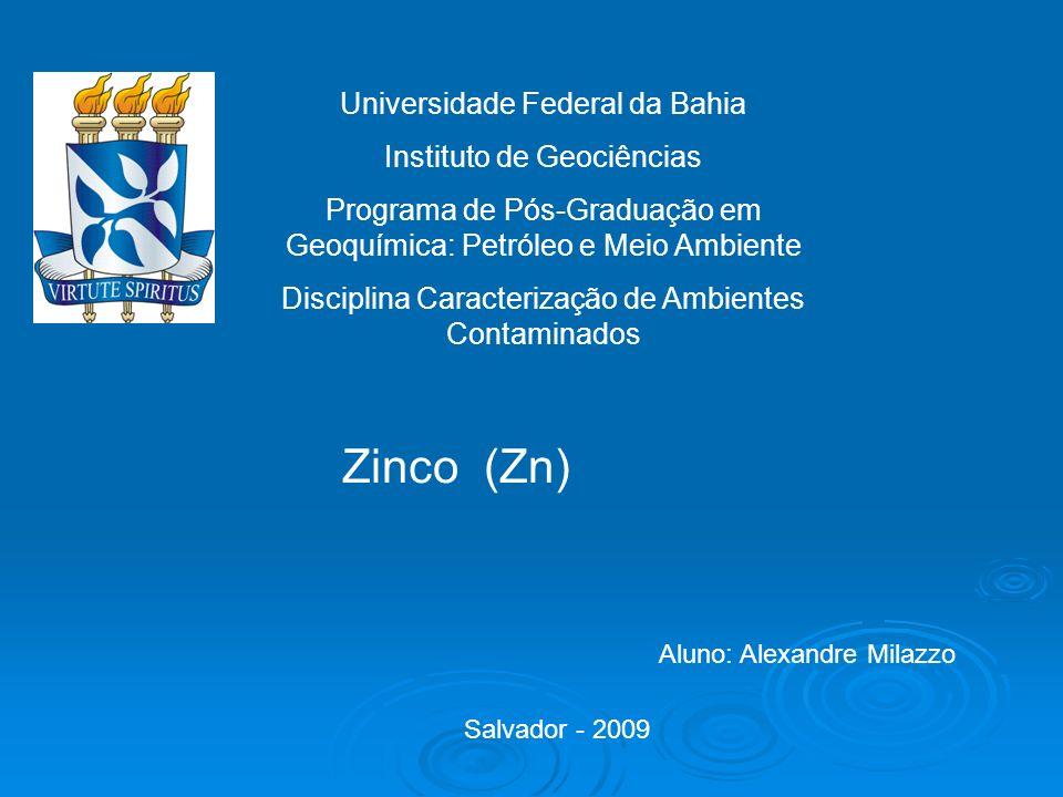 Universidade Federal da Bahia Instituto de Geociências Programa de Pós-Graduação em Geoquímica: Petróleo e Meio Ambiente Disciplina Caracterização de Ambientes Contaminados Salvador - 2009 Zinco (Zn) Aluno: Alexandre Milazzo